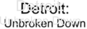 Detroit: Unbroken Down