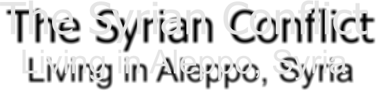 The Syrian Conflict Living in Aleppo, Syria