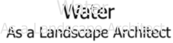 Water As a Landscape Architect